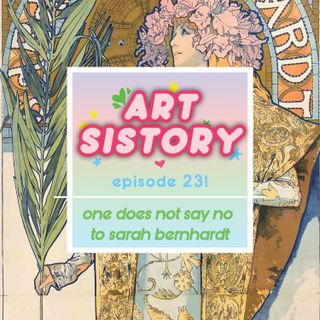 Ep 23: One Does Not Say No to Sarah Bernhardt