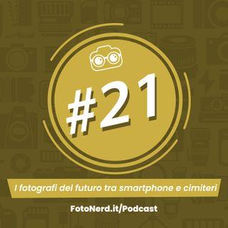 ep.21: I fotografi del futuro tra smartphone e cimiteri