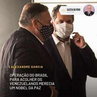 Operação do Brasil para acolher os venezuelanos merecia um Nobel da Paz