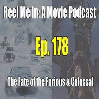 Ep. 178: The Fate of the Furious & Colossal
