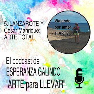 005. Lanzarote y César Manrique: ARTE TOTAL (1ª parte)