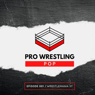 001: WrestleMania 37 // Pro Wrestling Pop