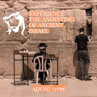 Experience the Anointing of Ancient Israel Adoni