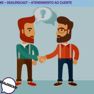DealersCast 005 - Atendimento ao Cliente