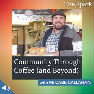 The Spark 054: Community Through Coffee (and Beyond) with McCabe Callahan
