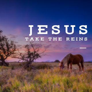 Jesus Take the Reins