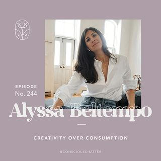 S05 Episode 244 | Alyssa Beltempo on creativity over consumption & shifting the narrative away from placing *all* responsibility on the cons