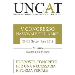 UNCAT - V Convegno Nazionale Ordinario - Proposte concrete per una necessaria riforma fiscale