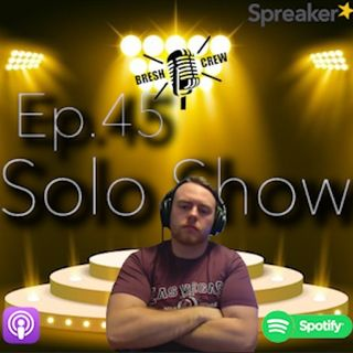 Ep.45- SOLO SHOW