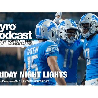 Fantasy Football Fire - Pyro Podcast Show 321 - Friday Night Lights of Week 3