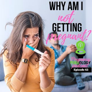 Why Am I Not Getting Pregnant? Infertility Podcast Episode 62