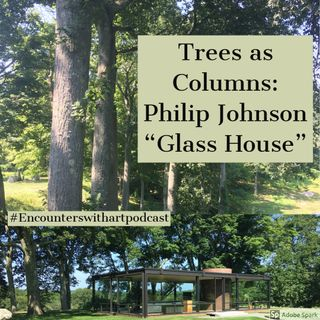 "Episode 21:  Trees as Columns: Philip Johnson ""Glass House"""