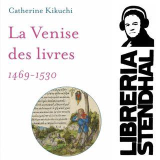Catherine Kikuchi - La Venise des livres (1469-1530)