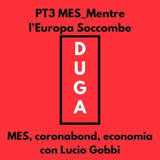 pt3 MES_Mentre l'Europa Soccombe. MES, Coronabond, economia con Lucio Gobbi