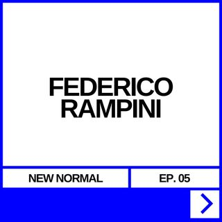 NEW NORMAL EP. 05 - FEDERICO RAMPINI