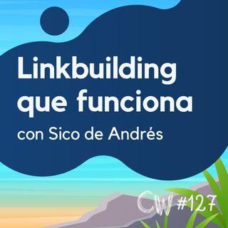 Cómo hacer linkbuilding que te posicione de verdad, con Sico de Andrés #127