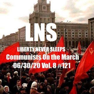 Communists On the March 06/30/20 Vol. 8 #121