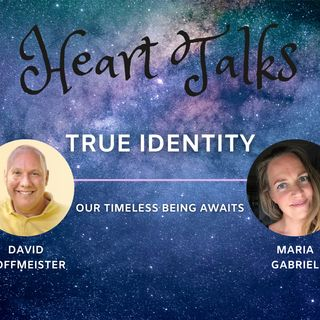 Heart Talks with Maria Gabriel and David Hoffmeister - TRUE IDENTITY!