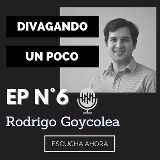 Divagando un poco Episodio 6 | Rodrigo Goycolea