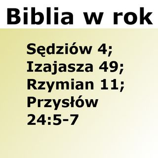 225 - Sędziów 4, Izajasza 49, Rzymian 11, Przysłów 24:5-7