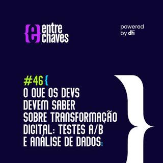 Entre Chaves #46 O que os devs devem saber sobre transformação digital: Testes A/B e Análise de Dados