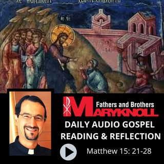 Matthew 15: 21-28, Daily Gospel Reading and Reflection