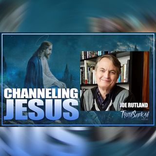 Channeling Jesus | Joe Rutland