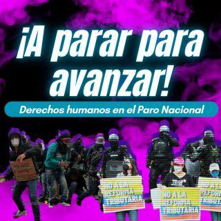 ¡A parar para avanzar! Derechos humanos en el Paro Nacional
