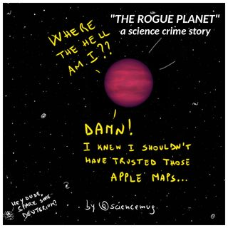 "The rogue planet: a science ""crime"" story"