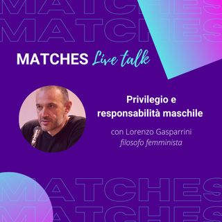 Privilegio e responsabilità maschile - con Lorenzo Gasparrini