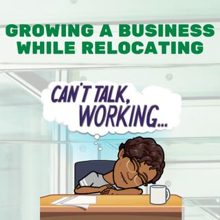 Building a Business While Relocating Your Family