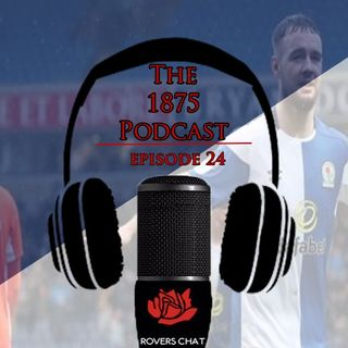 1875 Podcast - Episode 24 - Blackburn Rovers Podcast - Catching Up