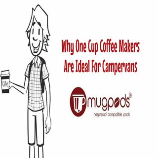 Why One Cup Coffee Makers Are Ideal For Campervans