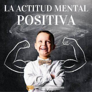 #017 - La Actitud Mental Positiva