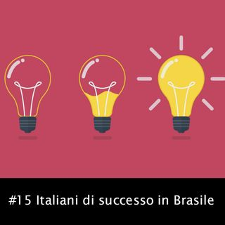 #15 Italiani di successo in Brasile - economia, educazione ed imprenditoria