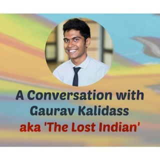 S8:E17 - A CONVERSATION WITH GAURAV KALIDASS AKA 'THE LOST INDIAN'