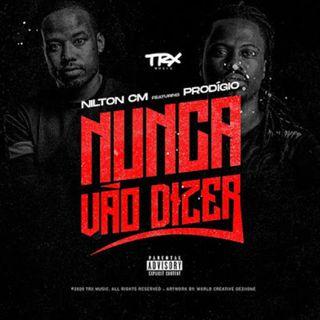 Nilton CM - Nunca Vão Dizer (feat. Prodigio) [Rap 2020] (BAIXAR AQUI MP3)