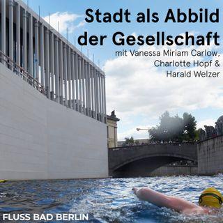 """Episode 3: Gartengespräch """"Die Stadt als Abbild der Gesellschaft. FLUSS BAD BERLIN als öffentlicher Raum des 21. Jahrhunderts?"""""""