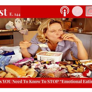 "144 - 4 Things You Need To Know To STOP ""Emotional Eating"""