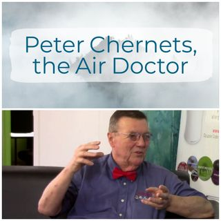 Purifying the Air with Peter Chernets, the Air Doctor from AirDoctor.tv