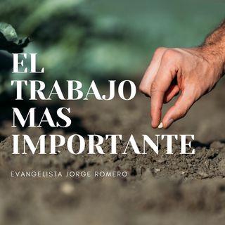 El Trabajo Mas Importante | Evangelista Jorge Romero | 01/09/2019