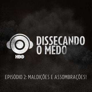 EP 2 MALDIÇÕES E ASSOMBRAÇÕES