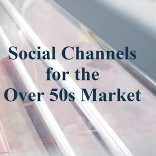 SOCIAL CHANNELS THAT REACH THE OVER 50S MARKET