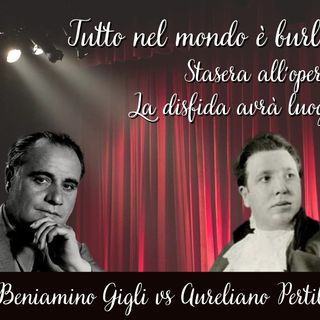 Tutto nel Mondo è Burla - Stasera all'Opera - La disfida avrà luogo - B. Gigli vs A, Pertile