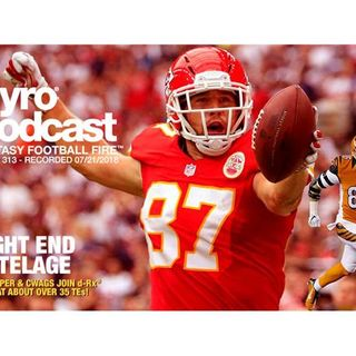 Fantasy Football Fire - Pyro Podcast Show 313 - Tight End Tutelage