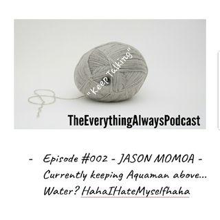#003 - JASON MAMOA - The Rise Of Aquaman...