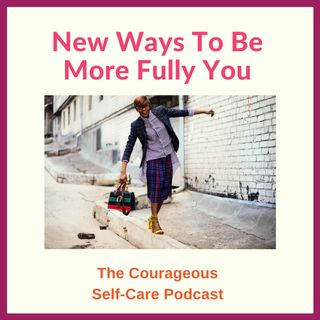 New Ways to Be More Fully You