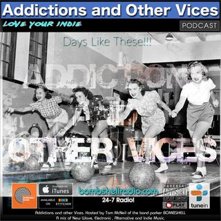 Addictions and Other Vices 640 - Days Like These!!!