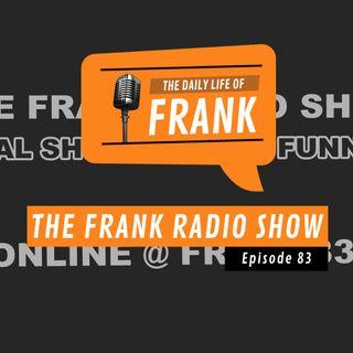 Episode 83 - The Frank Radio Show