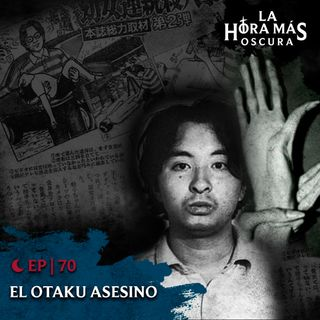 Ep70: El Otaku Asesino